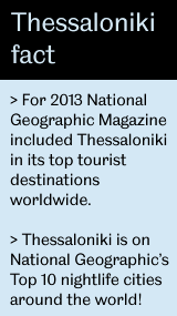 For 2013 National Geographic Magazine included Thessaloniki in its top tourist destinations worldwide.