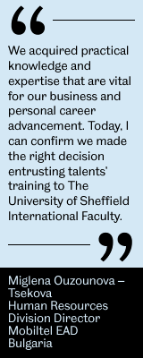 We acquired practical knowledge and expertise that are vital for our business and personal career advancement. Today, I can confirm we made the right decision entrusting talents' training to The University of Sheffield International Faculty. - Miglena Ouzounova - Tsekova